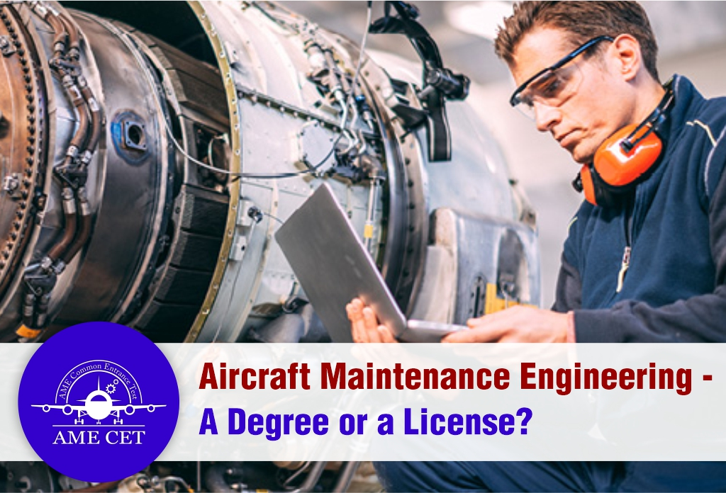 Aircraft Maintenance Engineering - A Degree or a License?