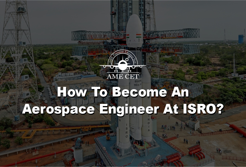 Become an Aerospace Engineer at ISRO