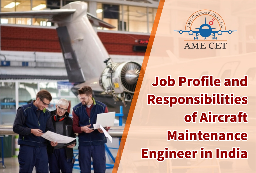Job Profile and Responsibilities of Aircraft Maintenance Engineer in India