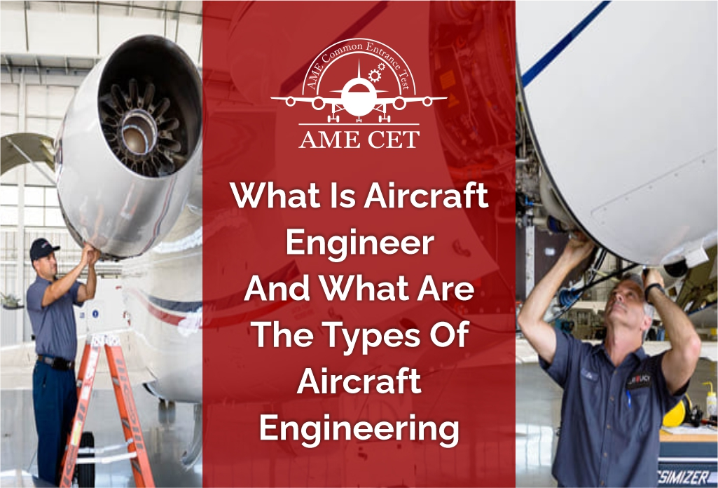 Know about an Aircraft Engineer and the types of Aircraft Engineering