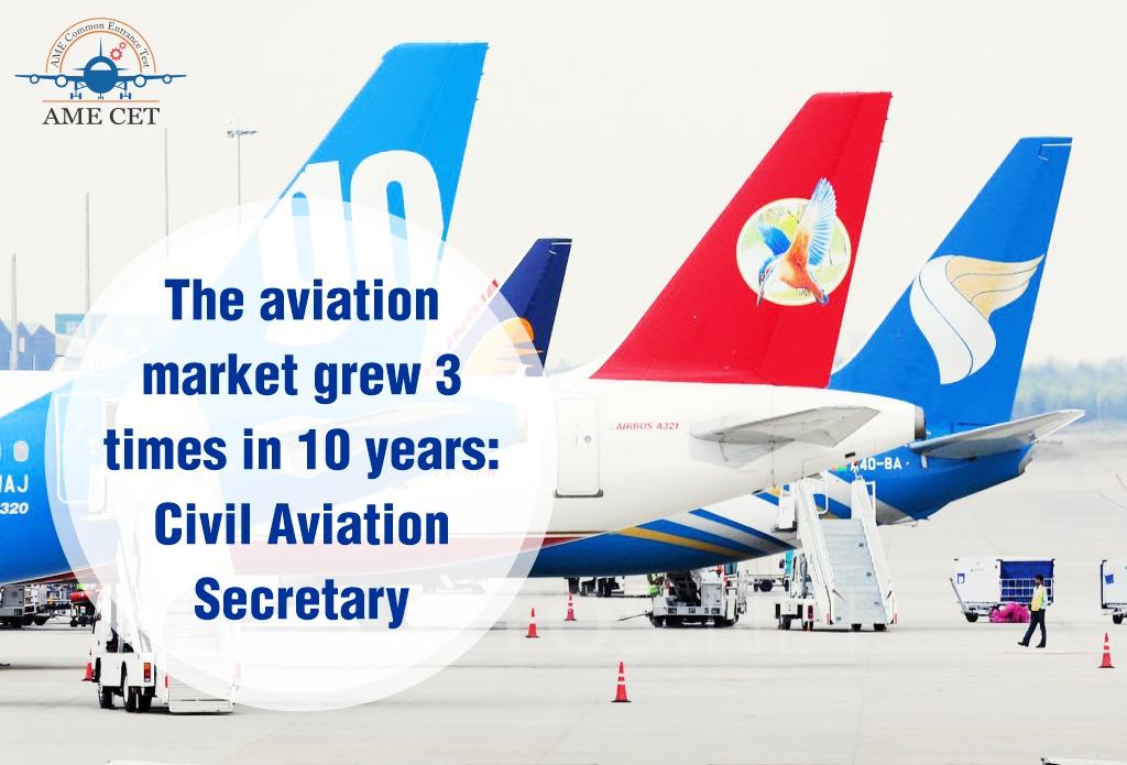 The aviation market grew 3 times in 10 years: Civil Aviation Secretary